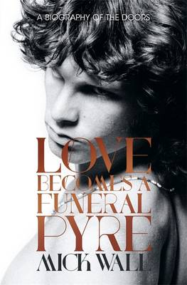 Love Becomes a Funeral Pyre by Mick Wall