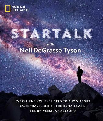 Star Talk: Everything You Ever Need to Know About Space Travel, Sci-Fi, the Human Race, the Universe, and Beyond by Neil deGrasse Tyson