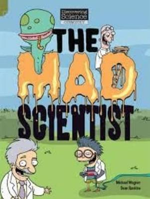 Discovering Science (Chemistry Middle Primary): The Mad Scientist (Reading Level 27/F&P Level R) by Michael & Rankine, Dean Wagner