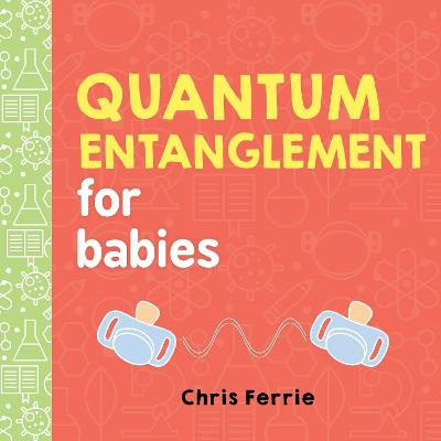Quantum Entanglement for Babies by Chris Ferrie