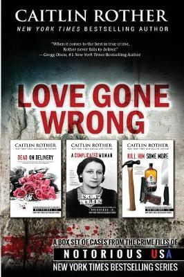 Love Gone Wrong (True Crime Box Set, Notorious USA) by Caitlin Rother
