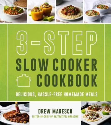 3-Step Slow Cooker Cookbook: Delicious, Hassle-Free Homemade Meals by Drew Maresco