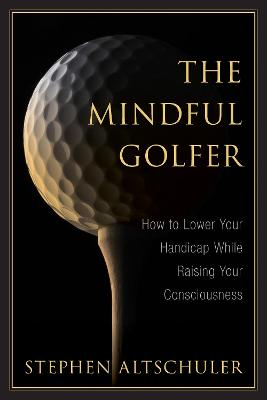 The Mindful Golfer by Stephen Altschuler