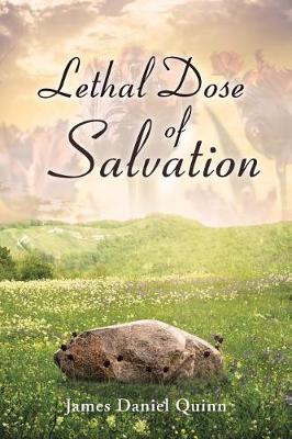 Lethal Dose of Salvation by James Daniel Quinn