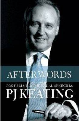 After Words: Post-Prime Ministerial Speeches by Paul Keating