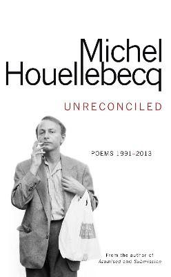 Unreconciled: Poems 1991-2013 by Michel Houellebecq