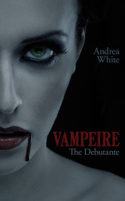 Vampeire: The Debutante by Andrea White