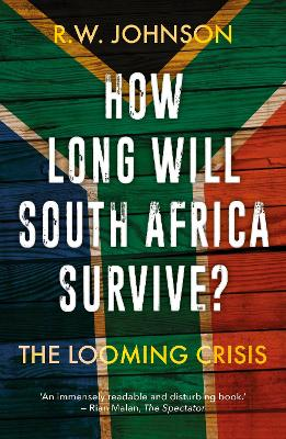How Long Will South Africa Survive? by R. W. Johnson