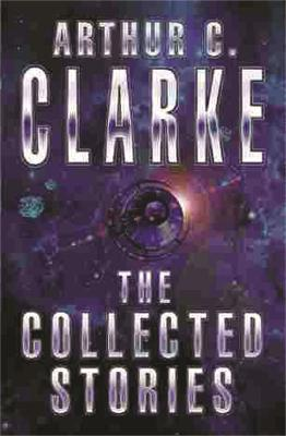 Collected Stories Of Arthur C. Clarke by Arthur C. Clarke