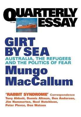 Girt By Sea: Australia, Refugees And The Politics Of Fear: Quarterly Essay 5 by Mungo MacCallum