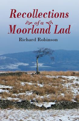 Recollections of a Moorland Lad by Richard Robinson