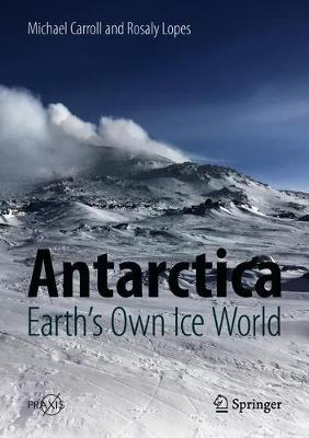 Antarctica: Earth's Own Ice World by Michael Carroll