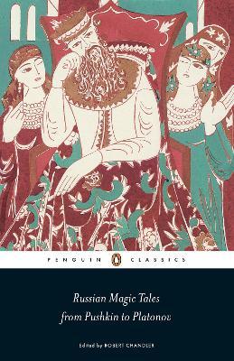 Russian Magic Tales from Pushkin to Platonov by Robert Chandler