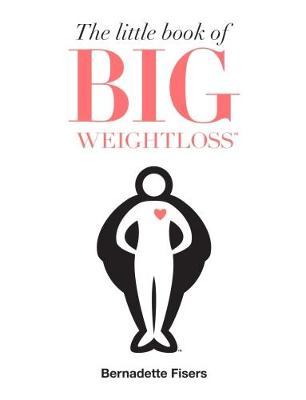 Little Book of Big Weightloss by Bernadette Fisers
