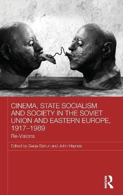 Cinema, State Socialism and Society in the Soviet Union and Eastern Europe, 1917-1989 by Sanja Bahun