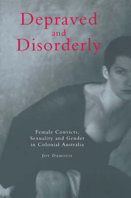 Depraved and Disorderly by Joy Damousi