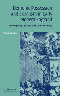 Demonic Possession and Exorcism in Early Modern England by Philip C. Almond