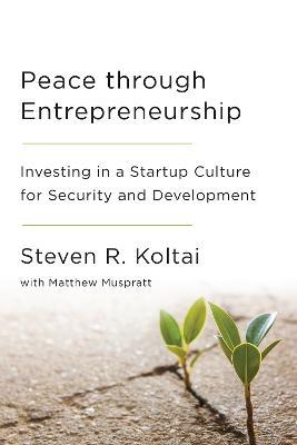Peace Through Entrepreneurship by Steven R. Koltai