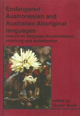 Endangered Austronesian and Australian Aboriginal Languages: Essays on Language Documentation, Archiving and Revitalizati on by Gunter Senft