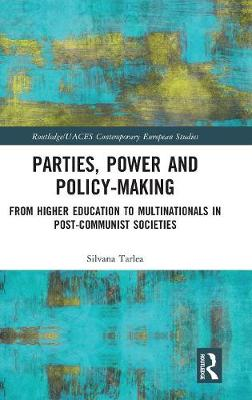 Parties, Power and Policy-making: From Higher Education to Multinationals in Post-Communist Societies book