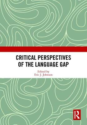 Critical Perspectives of the Language Gap by Eric J. Johnson