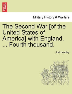 The Second War [Of the United States of America] with England. ... Fourth Thousand. by Joel Headley