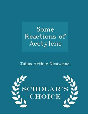 Some Reactions of Acetylene - Scholar's Choice Edition by Julius Arthur Nieuwland
