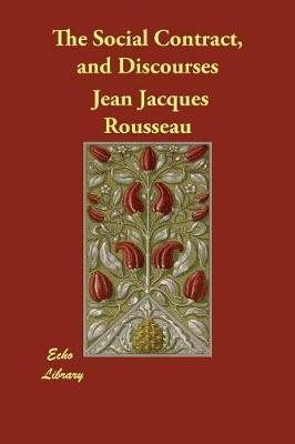 The Social Contract, and Discourses by Jean Jacques Rousseau