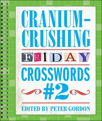 Cranium-Crushing Friday Crosswords #2 by Peter Gordon