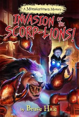 Invasion Of The Scorp-lions (a Monstertown Mystery) by Bruce Hale