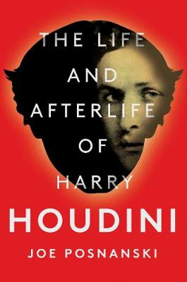 The Life and Afterlife of Harry Houdini book