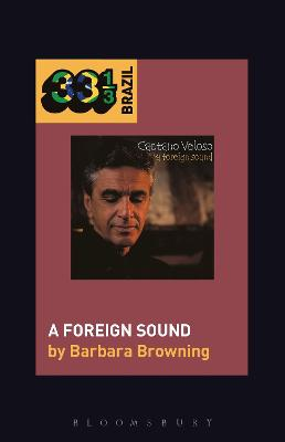 Caetano Veloso's A Foreign Sound by Barbara Browning