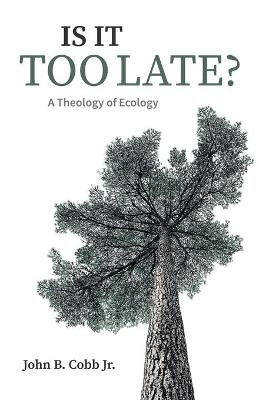 Is It Too Late?: A Theology of Ecology book
