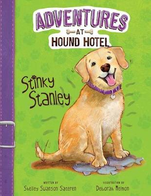 Adventures At Hound Hotel: Stinky Stanley by Sateren,,Shelley Swanson