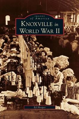 Knoxville in World War II by Ed Hooper