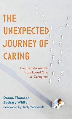 The Unexpected Journey of Caring: The Transformation from Loved One to Caregiver book