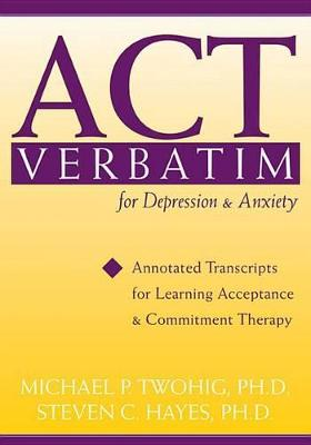 Act Verbatim for Depression and Anxiety by Steven C. Hayes