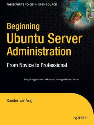 Beginning Ubuntu Server Administration: From Novice to Professional by Van Vugt Sander