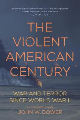 The Violent American Century by John W. Dower