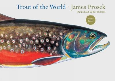 Trout of the World Revised and Updated Edition by James Prosek