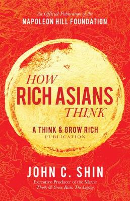How Rich Asians Think: A Think and Grow Rich Publication book