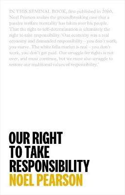 Our Right to Take Responsibility by Noel Pearson