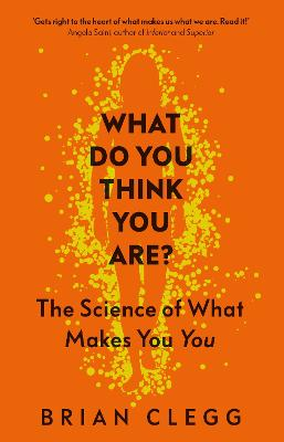What Do You Think You Are?: The Science of What Makes You You by Brian Clegg