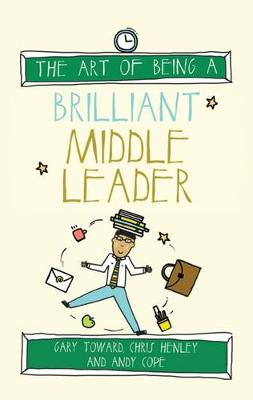 The Art of Being a Brilliant Middle Leader by Gary Toward