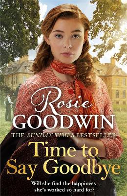Time to Say Goodbye: The new saga from Sunday Times bestselling author Rosie Goodwin by Rosie Goodwin