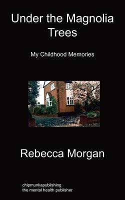Under The Magnolia Trees: My Childhood Memories by Rebecca Morgan