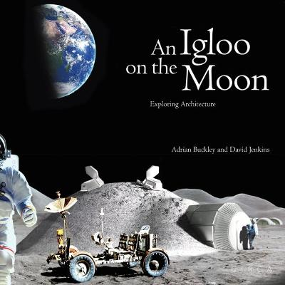 An Igloo on the Moon: Exploring Architecture by David Jenkins