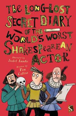 The Long-Lost Secret Diary of the World's Worst Shakespearean Actor by Tim Collins