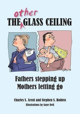 Other Glass Ceiling: Fathers Stepping Up, Mothers Letting go by Charles Areni