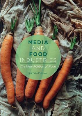 Media and Food Industries: The New Politics of Food by Michelle Phillipov